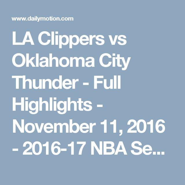 LA Clippers vs Oklahoma City Thunder - Full Highlights - November 11, 2016 - 2016-17 NBA Season - Video Dailymotion