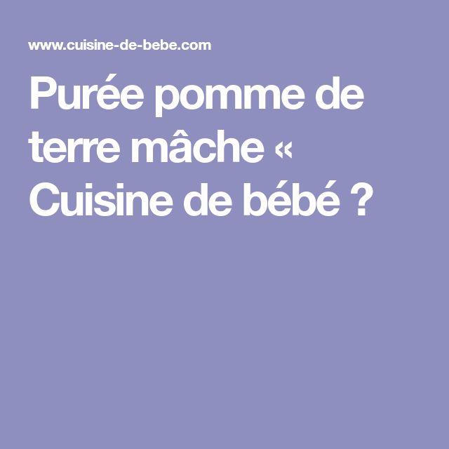 Purée pomme de terre mâche « Cuisine de bébé 👼
