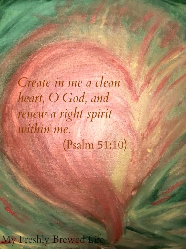 psalm 51:10 || Create In Me A Clean Heart - My Freshly Brewed Life