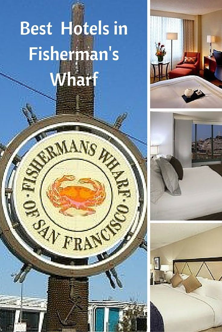 Best hotels in SF's Fisherman's Wharf for those who want to be close to all the attractions.