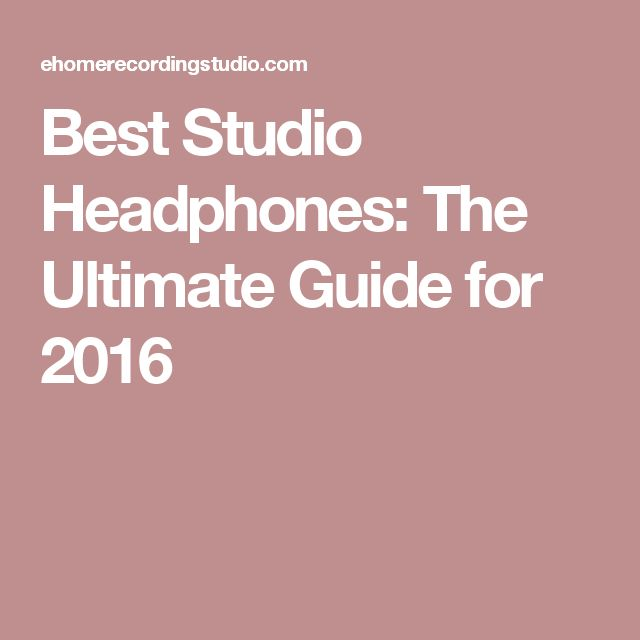 Best Studio Headphones: The Ultimate Guide for 2016