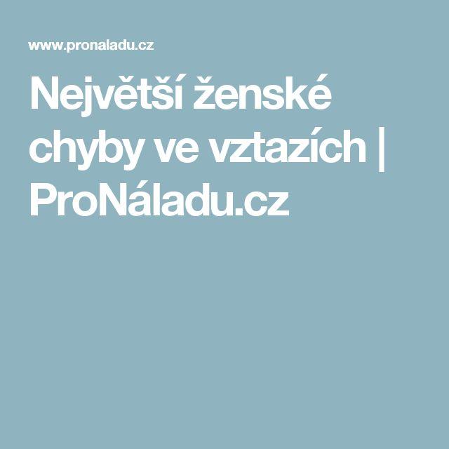 Největší ženské chyby ve vztazích | ProNáladu.cz