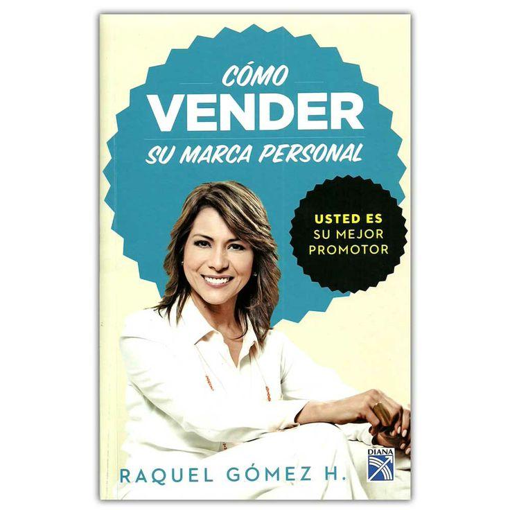 Cómo vender su marca personal. Usted es su mejor  – Raquel Gómez H - Grupo Planeta  http://www.librosyeditores.com/tiendalemoine/4090-como-vender-su-marca-personal-usted-es-su-mejor--9789584239822.html  Editores y distribuidores