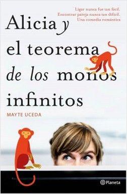 Alicia y el teorema de los monos infinitos, de Mayte Uceda. Ligar nunca fue tan fácil. Encontrarpareja, nunca tan difícil. Una comediaromántica.