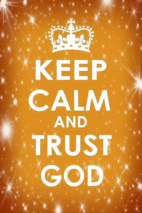 Keep Calm and Trust God...go to :..http://www.swagbucks.com/refer/wealthfactor333