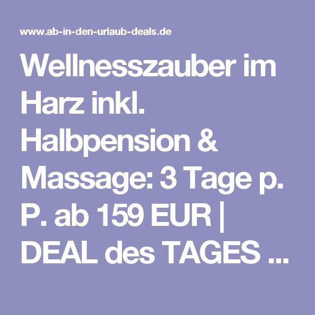 Wellnesszauber im Harz inkl. Halbpension & Massage: 3 Tage p. P. ab 159 EUR | DEAL des TAGES www.ab-in-den-urlaub-deals.de