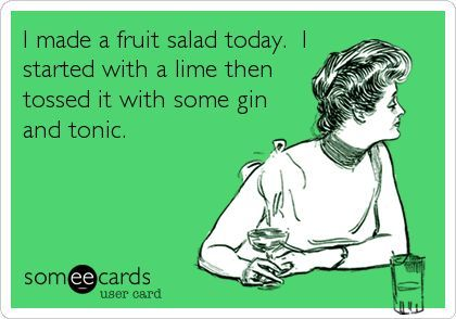 I made a fruit salad today. I started with a lime then tossed it with some gin and tonic, by @Wendy Felts Elliott.