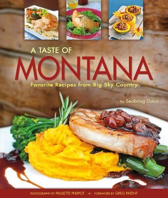 A Taste of Montana: Favorite Recipes from Big Sky Country, by Seabring Davis. Includes classic western dishes as well as contemporary cuisine, and, of course, recipes featuring the famous Montana huckleberry. Feast on dishes like Elk Sausage Scramble, Bison Chili, Butte Irish Pasties, Huckleberry-Sour Cream Coffee Cake, and Rustic Flathead Cherry Tart.