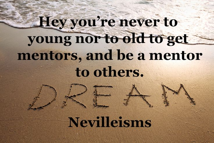Hey you're never to young nor to old to get mentors and be a mentor. Nevilleisms. Need a business mentor Visit www.nevillechristie.com #mentor #ageist #business coaching #nevilleisms