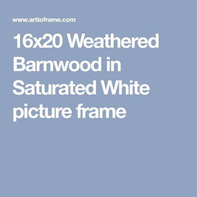 16x20 Weathered Barnwood in Saturated White picture frame