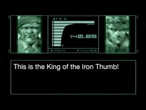 "David Hayter the voice of Solid Snake saying ""this is the King of the Iron Thumb!"""