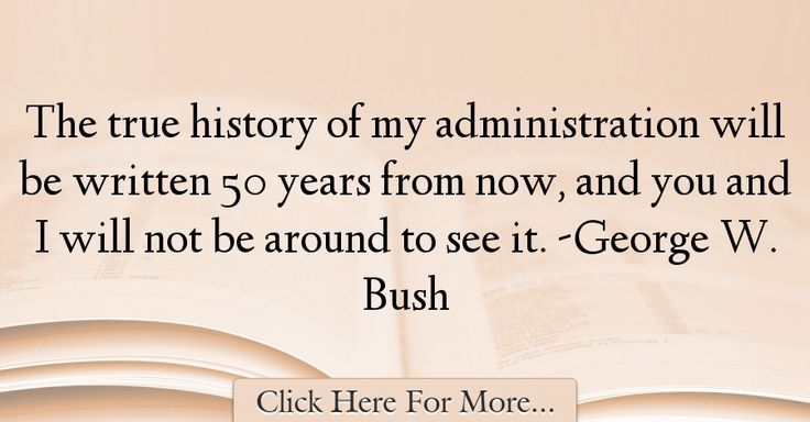 George W. Bush Quotes About History - 34215