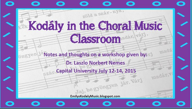 Kodaly in the Choral Classroom Workshop- Tips for choosing and preparing music