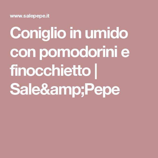 Coniglio in umido con pomodorini e finocchietto | Sale&Pepe