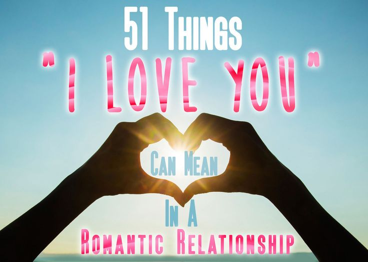 "51 Things ""I Love You"" Can Mean In A Romantic Relationship"