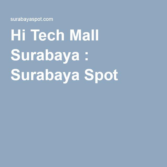 Hi Tech Mall Surabaya : Surabaya Spot