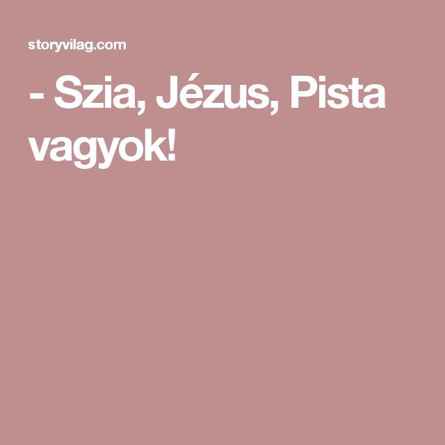 - Szia, Jézus, Pista vagyok!