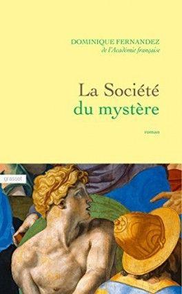 Découvrez La société du mystère de Dominique Fernandez sur Booknode, la communauté du livre