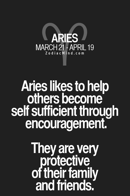 Aries likes to help others become self sufficient through encouragement. They are very protective of their family and friends. #Aries | Zodiac Mind