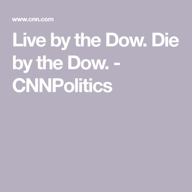Live by the Dow. Die by the Dow. - CNNPolitics