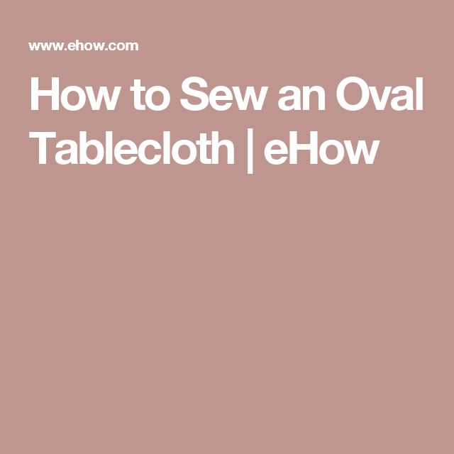 How to Sew an Oval Tablecloth | eHow