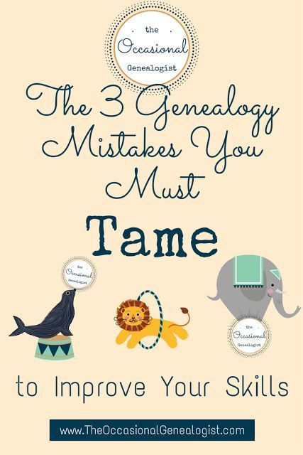 Improve your genealogy skills by taming three basic family history mistakes. | The Occasional Genealogist #genealogy #familyhistory #genealogymistakes