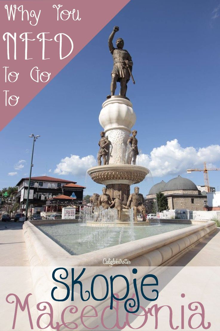 Why You NEED To Go To Skopje, Macedonia NOW – California Globetrotter