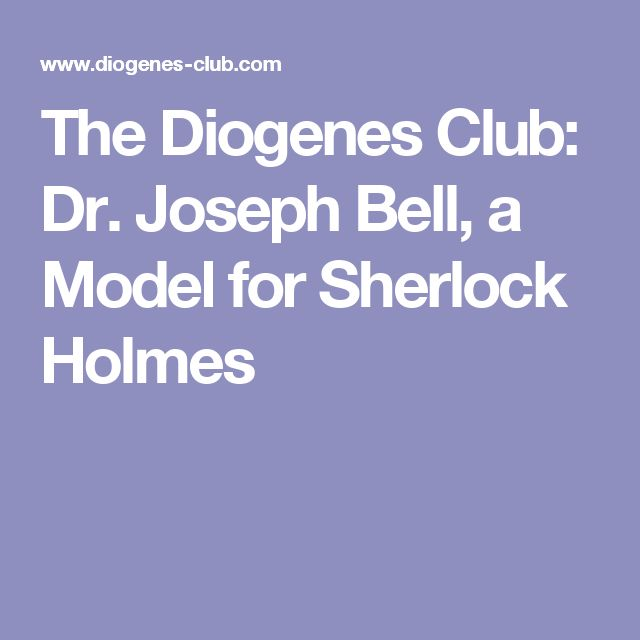 The Diogenes Club:  Dr. Joseph Bell, a Model for Sherlock Holmes