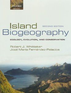 Island biogeography : ecology, evolution and conservation / Robert J. Whittaker and José María Fernández-Palacios. -2nd ed. - Oxford [etc.] : Oxford University Press, 2007