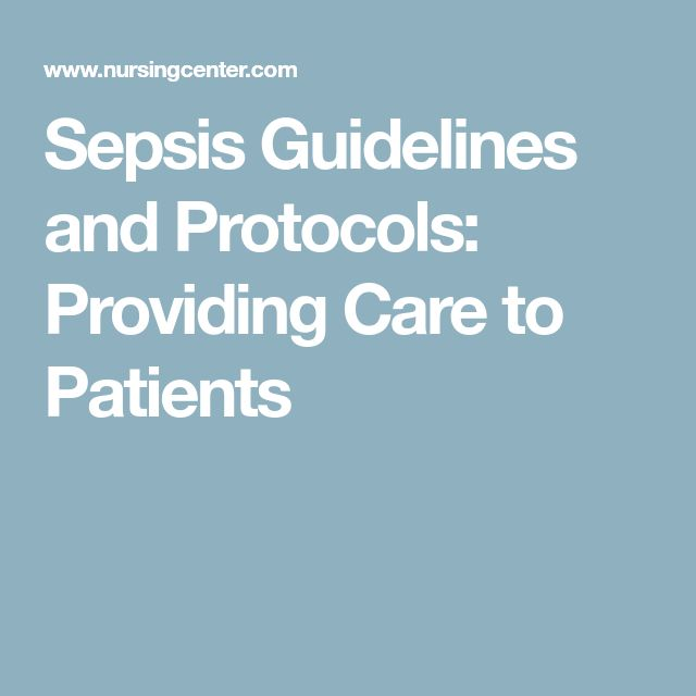 Sepsis Guidelines and Protocols: Providing Care to Patients