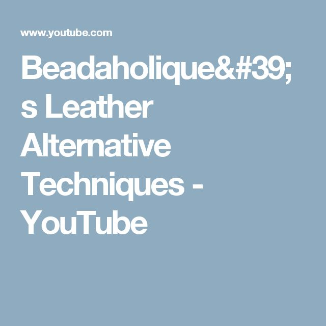 Beadaholique's Leather Alternative Techniques - YouTube