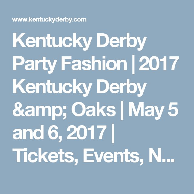 Kentucky Derby Party Fashion   2017 Kentucky Derby & Oaks     May 5 and 6, 2017     Tickets, Events, News