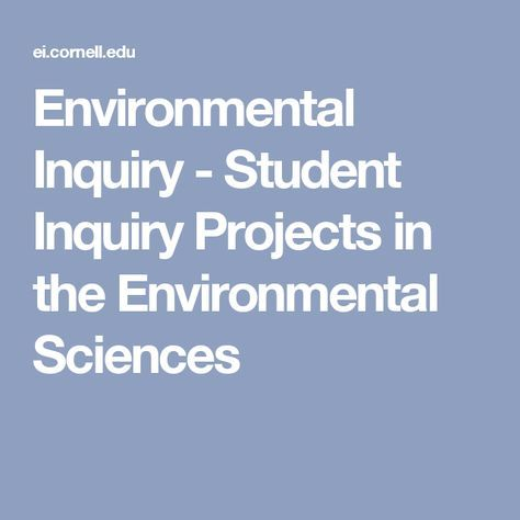 Environmental Inquiry - Student Inquiry Projects in the Environmental Sciences