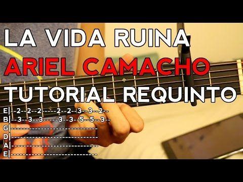 La Vida Ruina - Ariel Camacho - Tutorial - REQUINTO - Como tocar en Guitarra - YouTube