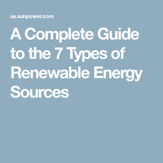 A Complete Guide to the 7 Types of Renewable Energy Sources