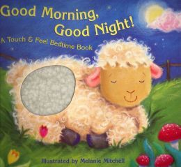 Good Morning, Good Night!: A Touch & Feel Bedtime Book by Teresa Imperato, Melanie Mitchell (Illustrator)  Pinned by http://www.playworkschicago.com/ BECAUSE PLAY WORKS!