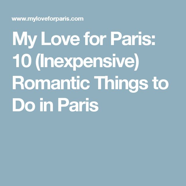 My Love for Paris: 10 (Inexpensive) Romantic Things to Do in Paris