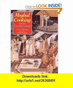 Moghul Cooking Indias Courtly Cuisine (9781897959466) Joyce P. Westrip, Walter Tolloy , ISBN-10: 189795946X  , ISBN-13: 978-1897959466 ,  , tutorials , pdf , ebook , torrent , downloads , rapidshare , filesonic , hotfile , megaupload , fileserve