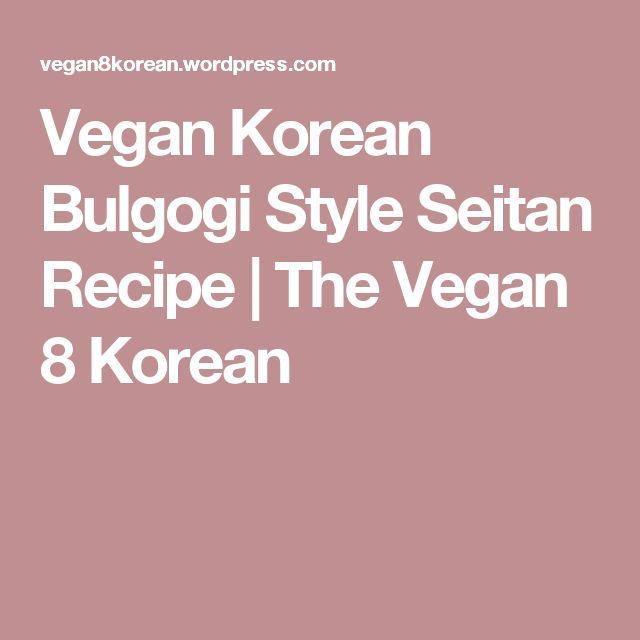 Vegan Korean Bulgogi Style Seitan Recipe  | The Vegan 8 Korean