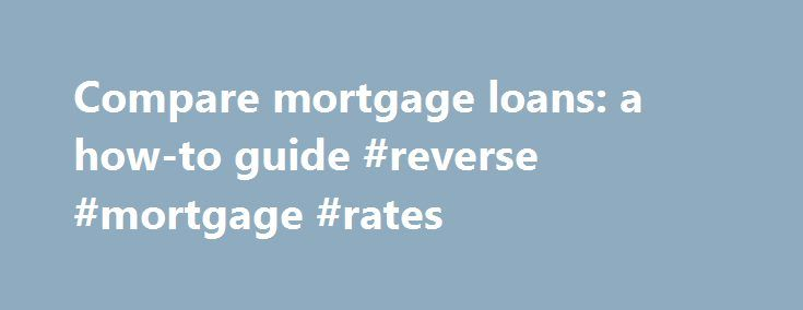 Compare mortgage loans: a how-to guide #reverse #mortgage #rates http://mortgage.remmont.com/compare-mortgage-loans-a-how-to-guide-reverse-mortgage-rates/  #compare mortgage loans # Compare Mortgage Loan Offers Free Comparing mortgage loans is one of the smartest things you can do. Buying a home is a major expense, and getting the best deal on your home loan could save you a lot of money. In this article, LendingTree will walk you through the process of comparing loans, and help you…
