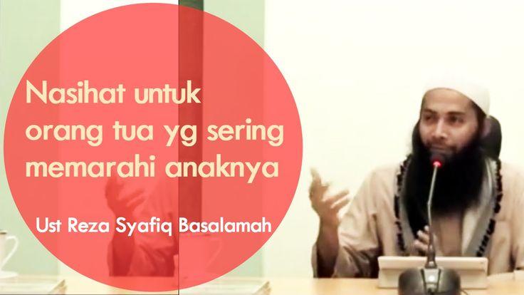 ustadz Reza Syafiq Basalamah - Nasihat untuk orang tua yg sering memarah...