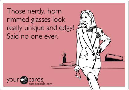 : Rotten E Cards, Horns Rim, Funny Shit, Rim Glasses, Funny E Cards, Quotes Funny Stuff