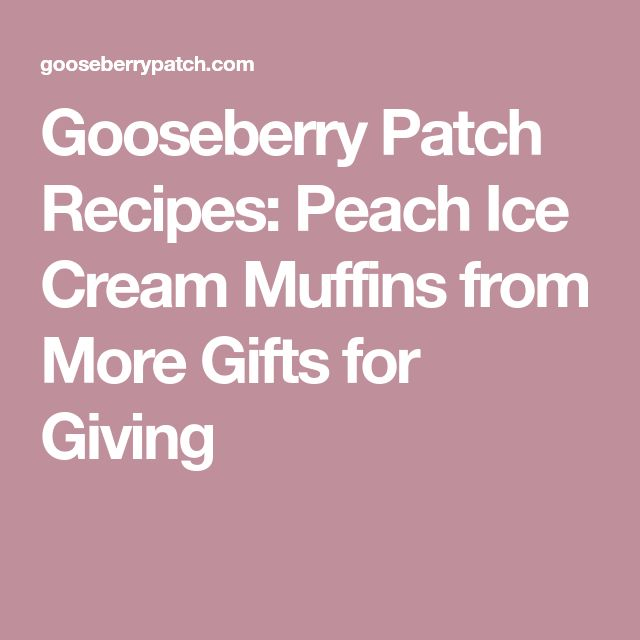 Gooseberry Patch Recipes: Peach Ice Cream Muffins from More Gifts for Giving