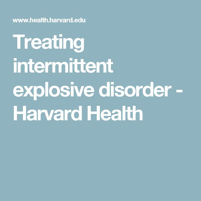 Treating intermittent explosive disorder - Harvard Health