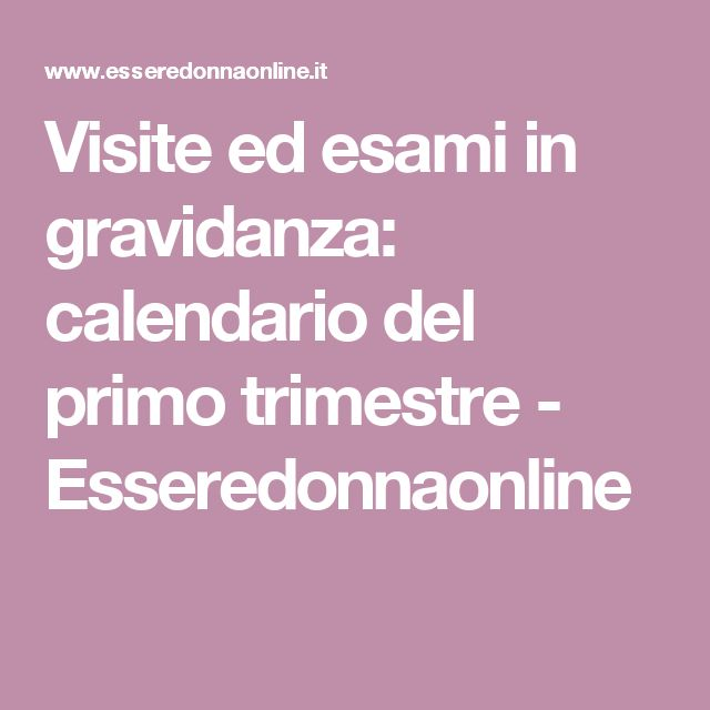Visite ed esami in gravidanza: calendario del primo trimestre - Esseredonnaonline