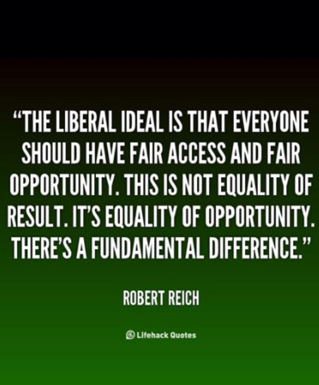 """Reich is being disingenuous here. Liberals refuse to accept that """"everyone"""" has been provided equal access and opportunity unless there is evidence that """"everyone"""" has """"succeeded."""" They won't entertain the notion that some people who have had equal fair access and opportunity fail. This is equality of result. There is a fundamental difference which is why they are justly criticized. Brix"""