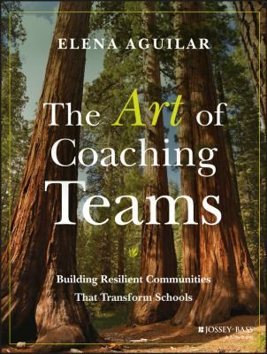 The art of coaching teams: Building resilient communities that transform schools. (2016). by Elena Aguilar.