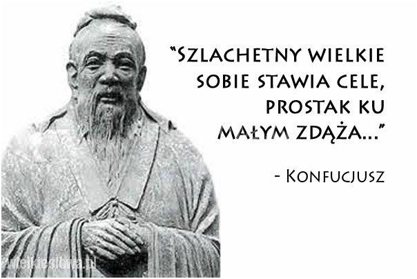 Szlachetny wielkie sobie stawia cele... #Konfucjusz,  #Cel