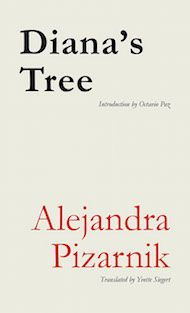 Diana's Tree by Alejandra Pizarnik, translated from the Spanish by Yvette Siegert - Three Percent: 2015 Best Translated Book Award Poetry Longlist