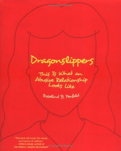 Dragonslippers: This is What an Abusive Relationship Looks Like by Rosalind B. Penfold. $11.69. Publication: March 20, 2006. Author: Rosalind B. Penfold. Publisher: Grove Press, Black Cat; 1 edition (March 20, 2006)